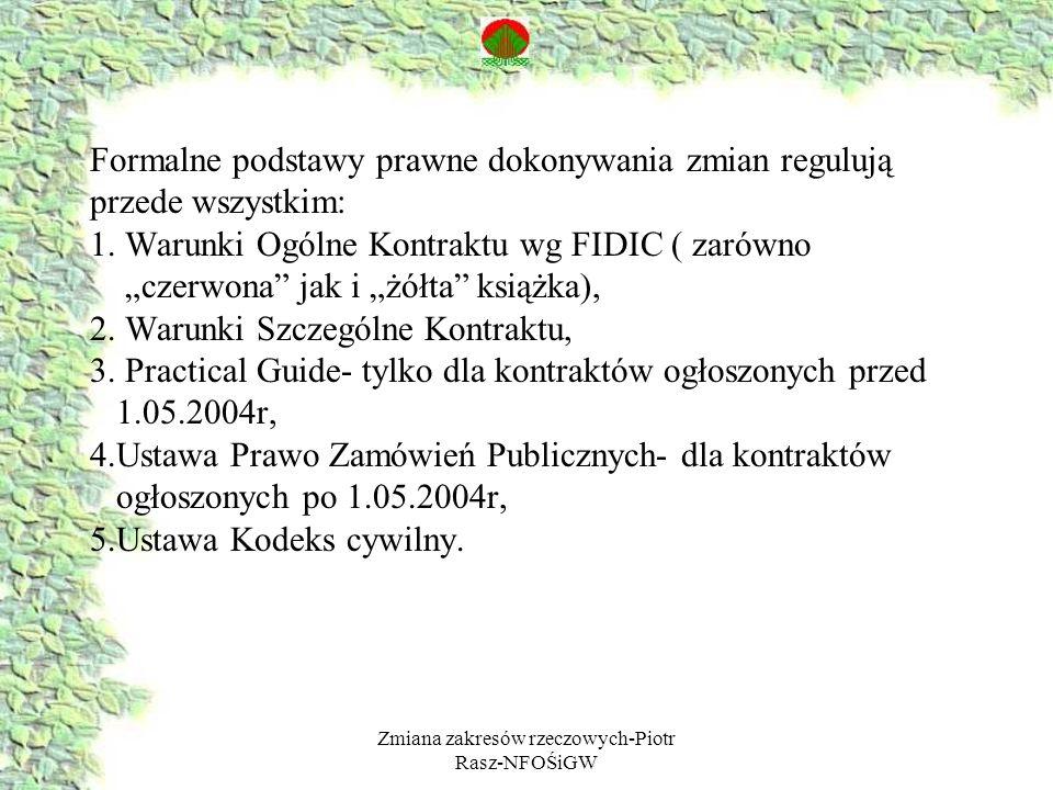Zmiana zakresów rzeczowych-Piotr Rasz-NFOŚiGW Formalne podstawy prawne dokonywania zmian regulują przede wszystkim: 1. Warunki Ogólne Kontraktu wg FID