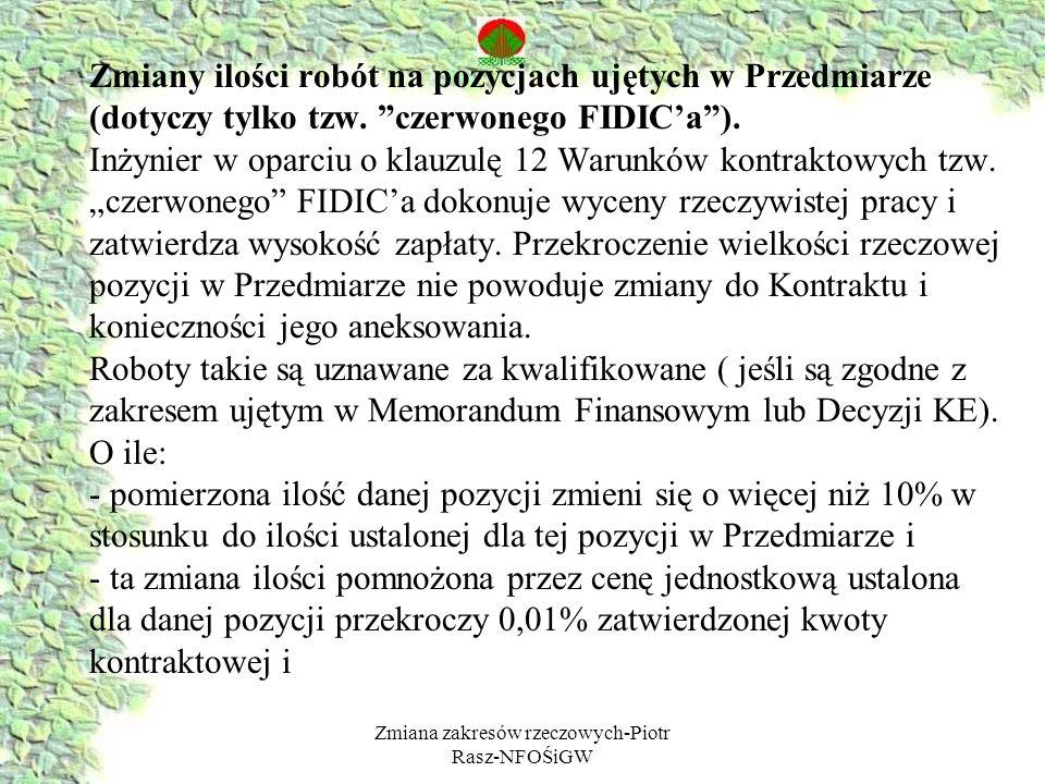 Zmiana zakresów rzeczowych-Piotr Rasz-NFOŚiGW Zmiany ilości robót na pozycjach ujętych w Przedmiarze (dotyczy tylko tzw. czerwonego FIDICa). Inżynier