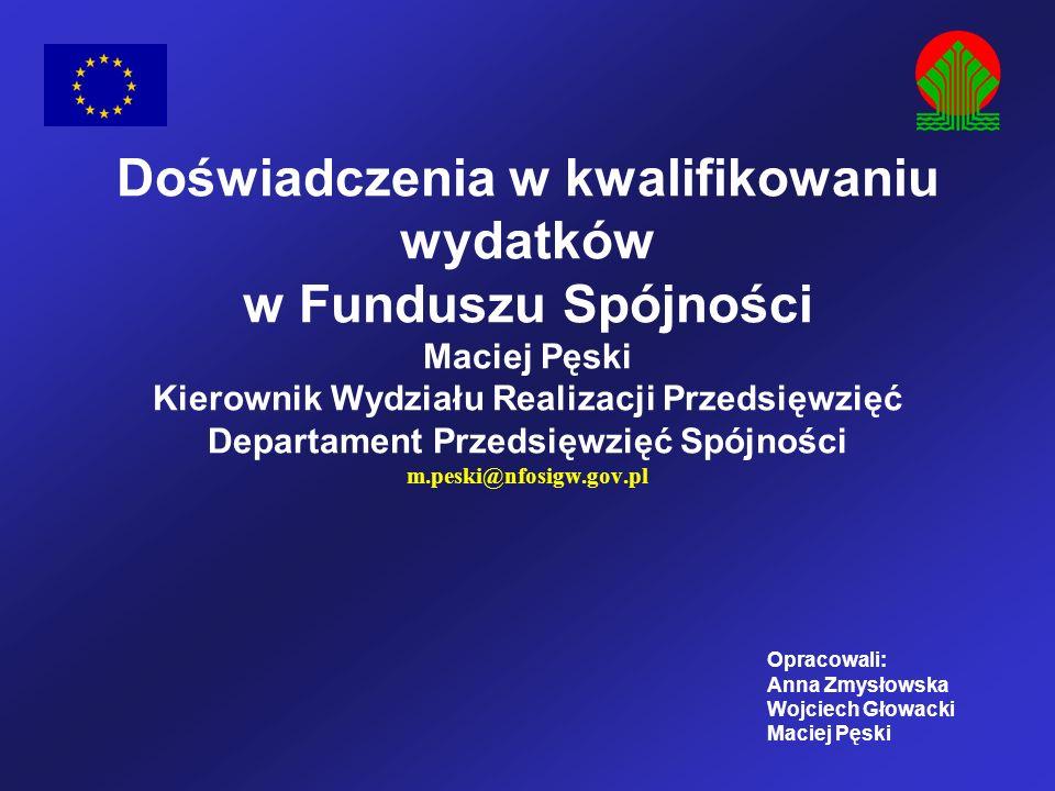 Doświadczenia w kwalifikowaniu wydatków w Funduszu Spójności Maciej Pęski Kierownik Wydziału Realizacji Przedsięwzięć Departament Przedsięwzięć Spójno