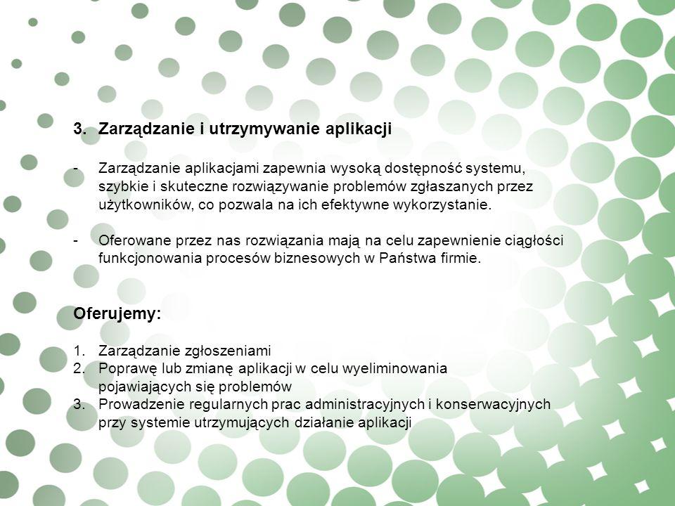3.Zarządzanie i utrzymywanie aplikacji -Zarządzanie aplikacjami zapewnia wysoką dostępność systemu, szybkie i skuteczne rozwiązywanie problemów zgłasz