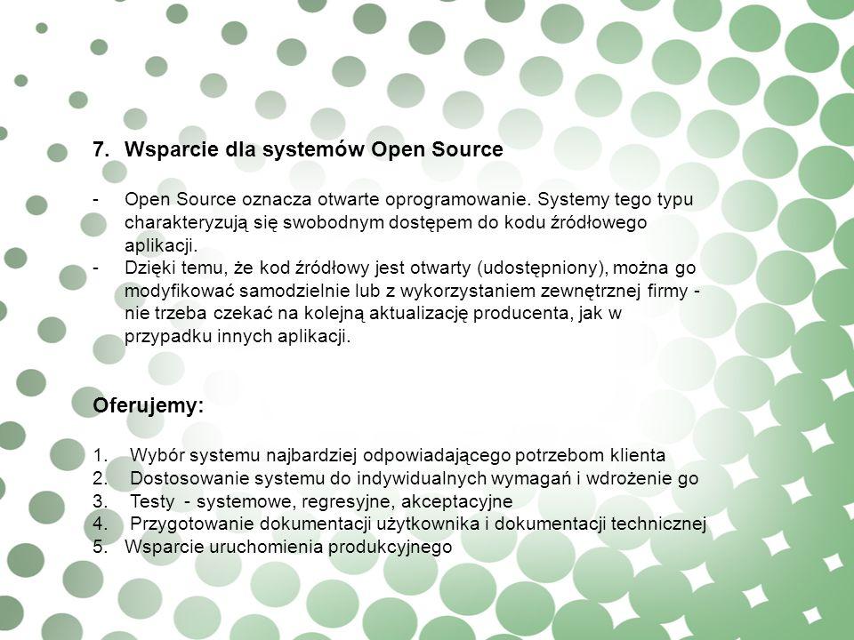 7.Wsparcie dla systemów Open Source -Open Source oznacza otwarte oprogramowanie. Systemy tego typu charakteryzują się swobodnym dostępem do kodu źródł