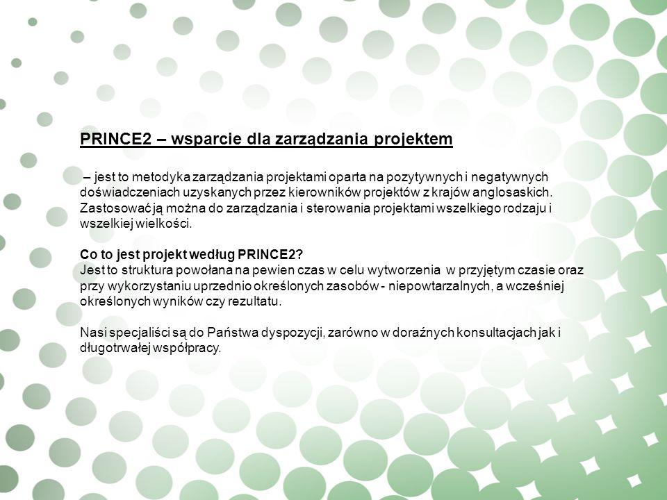 PRINCE2 – wsparcie dla zarządzania projektem – jest to metodyka zarządzania projektami oparta na pozytywnych i negatywnych doświadczeniach uzyskanych