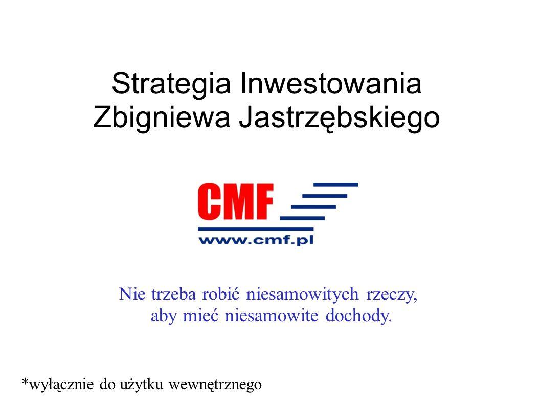 Strategia Inwestowania Zbigniewa Jastrzębskiego *wyłącznie do użytku wewnętrznego Nie trzeba robić niesamowitych rzeczy, aby mieć niesamowite dochody.