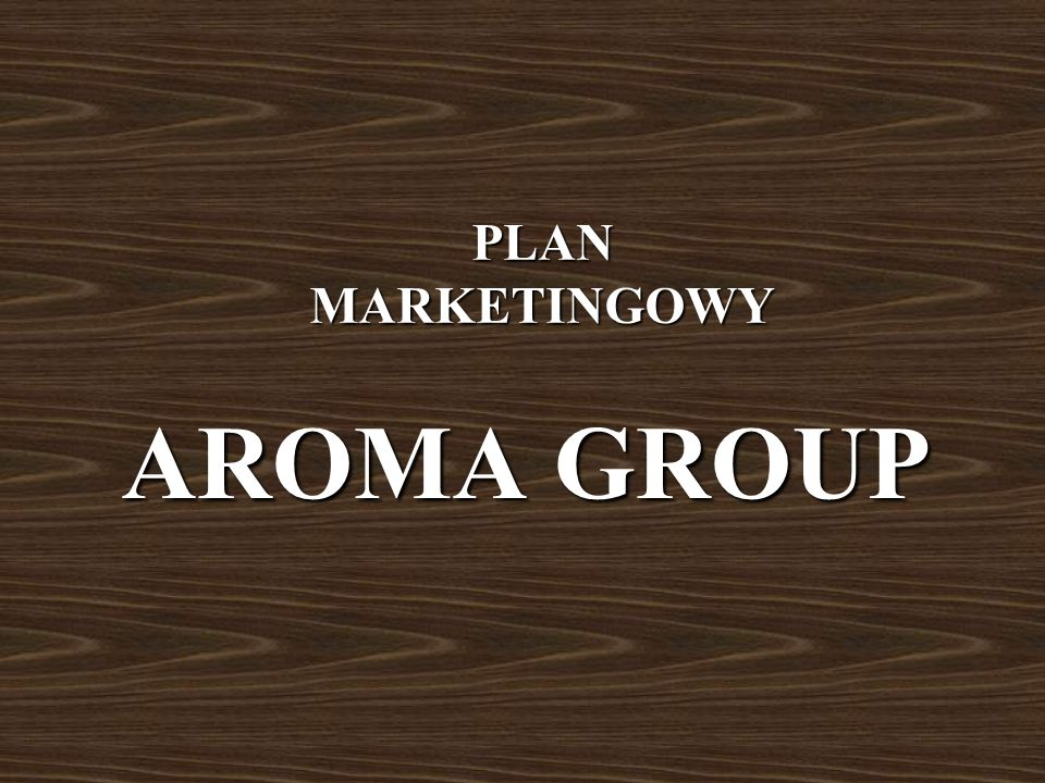 PLAN MARKETINGOWY AROMA GROUP