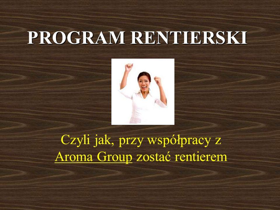 PROGRAM RENTIERSKI Czyli jak, przy współpracy z Aroma Group zostać rentierem