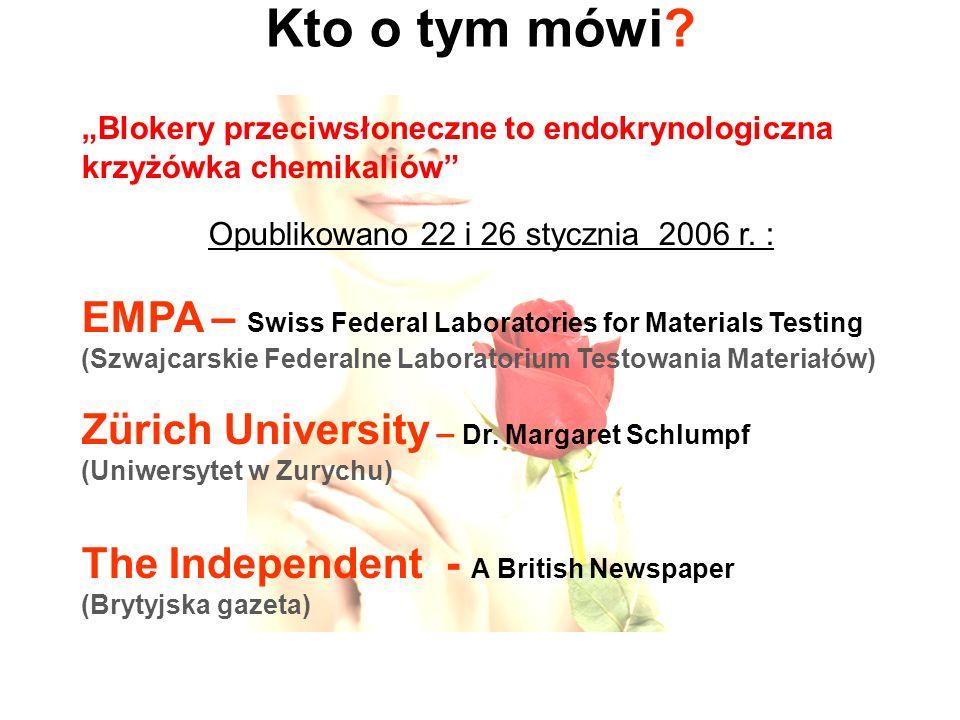 Kto o tym mówi? Blokery przeciwsłoneczne to endokrynologiczna krzyżówka chemikaliów Opublikowano 22 i 26 stycznia 2006 r. : EMPA – Swiss Federal Labor