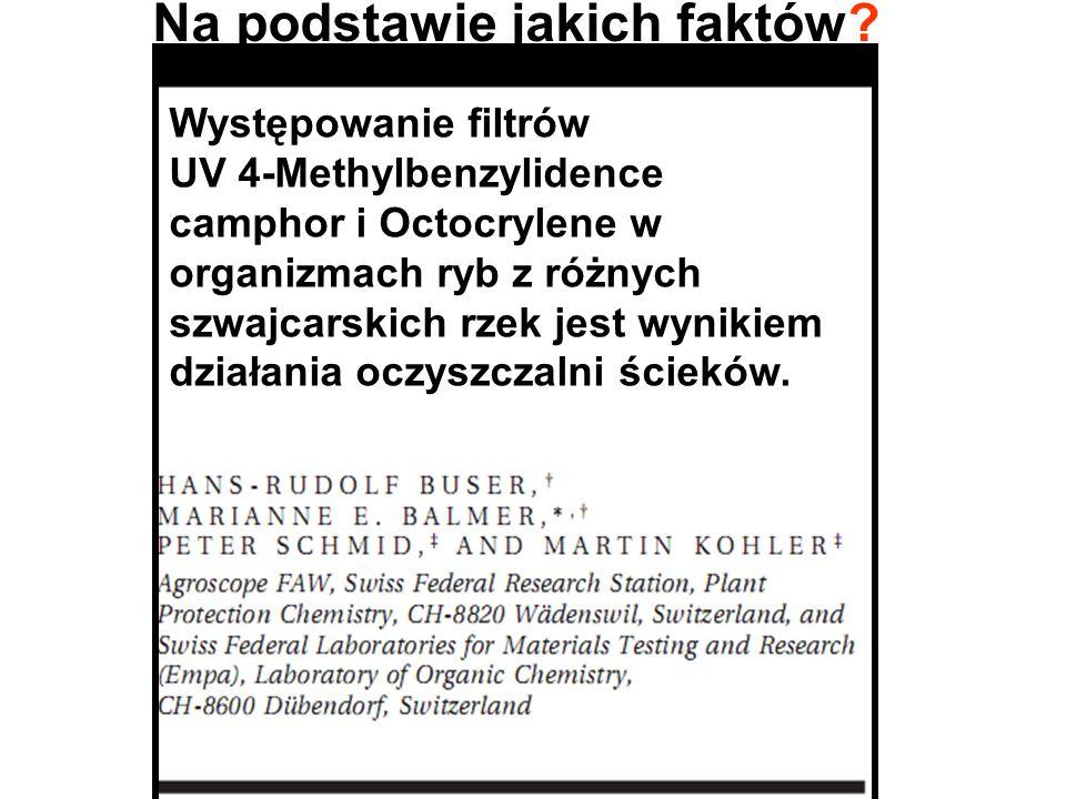 Na podstawie jakich faktów? Występowanie filtrów UV 4-Methylbenzylidence camphor i Octocrylene w organizmach ryb z różnych szwajcarskich rzek jest wyn