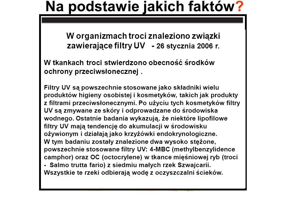 Na podstawie jakich faktów? W organizmach troci znaleziono związki zawierające filtry UV - 26 stycznia 2006 r. W tkankach troci stwierdzono obecność ś