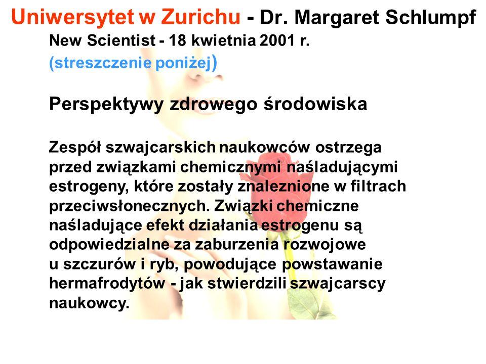 Uniwersytet w Zurichu - Dr. Margaret Schlumpf New Scientist - 18 kwietnia 2001 r. (streszczenie poniżej ) Perspektywy zdrowego środowiska Zespół szwaj