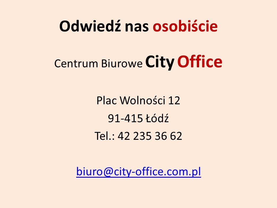 Odwiedź nas osobiście Centrum Biurowe City Office Plac Wolności 12 91-415 Łódź Tel.: 42 235 36 62 biuro@city-office.com.pl
