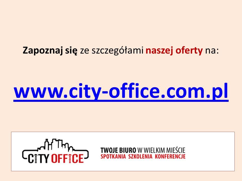 Zapoznaj się ze szczegółami naszej oferty na: www.city-office.com.pl