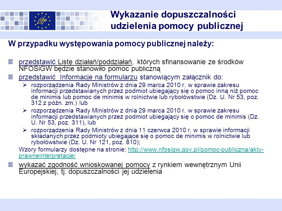 W przypadku występowania pomocy publicznej należy: przedstawić Listę działań/poddziałań, których sfinansowanie ze środków NFOŚiGW będzie stanowiło pomoc publiczną przedstawić Informacje na formularzu stanowiącym załącznik do: rozporządzenia Rady Ministrów z dnia 29 marca 2010 r.