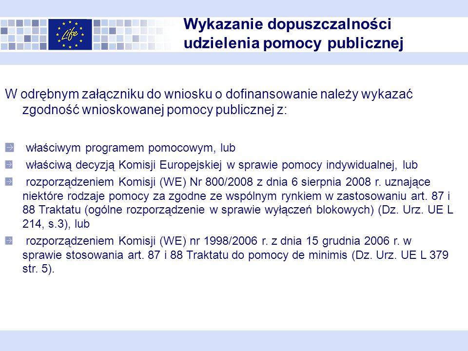 W odrębnym załączniku do wniosku o dofinansowanie należy wykazać zgodność wnioskowanej pomocy publicznej z: właściwym programem pomocowym, lub właściwą decyzją Komisji Europejskiej w sprawie pomocy indywidualnej, lub rozporządzeniem Komisji (WE) Nr 800/2008 z dnia 6 sierpnia 2008 r.