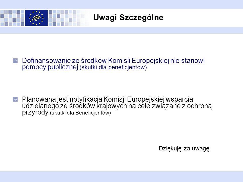Uwagi Szczególne Dofinansowanie ze środków Komisji Europejskiej nie stanowi pomocy publicznej (skutki dla beneficjentów) Planowana jest notyfikacja Komisji Europejskiej wsparcia udzielanego ze środków krajowych na cele związane z ochroną przyrody (skutki dla Beneficjentów) Dziękuję za uwagę