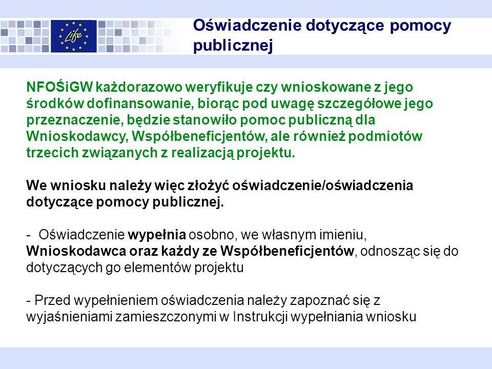 Oświadczenie dotyczące pomocy publicznej NFOŚiGW każdorazowo weryfikuje czy wnioskowane z jego środków dofinansowanie, biorąc pod uwagę szczegółowe jego przeznaczenie, będzie stanowiło pomoc publiczną dla Wnioskodawcy, Współbeneficjentów, ale również podmiotów trzecich związanych z realizacją projektu.