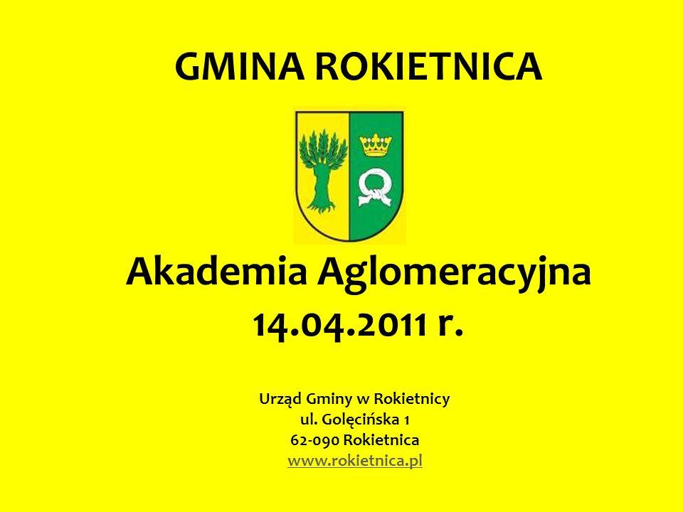GMINA ROKIETNICA Akademia Aglomeracyjna 14.04.2011 r. Urząd Gminy w Rokietnicy ul. Golęcińska 1 62-090 Rokietnica www.rokietnica.pl