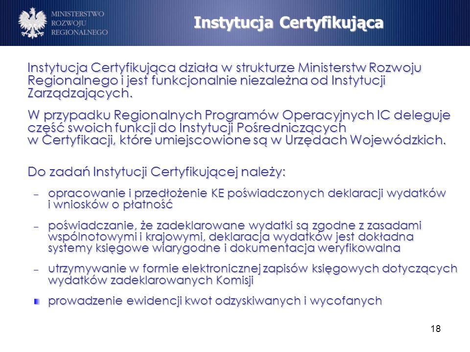 18 Instytucja Certyfikująca działa w strukturze Ministerstw Rozwoju Regionalnego i jest funkcjonalnie niezależna od Instytucji Zarządzających. W przyp