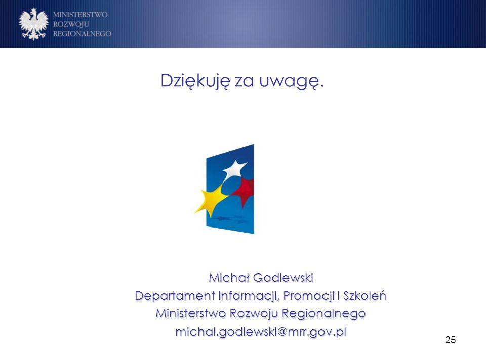 25 Dziękuję za uwagę. Michał Godlewski Departament Informacji, Promocji i Szkoleń Ministerstwo Rozwoju Regionalnego michal.godlewski@mrr.gov.pl