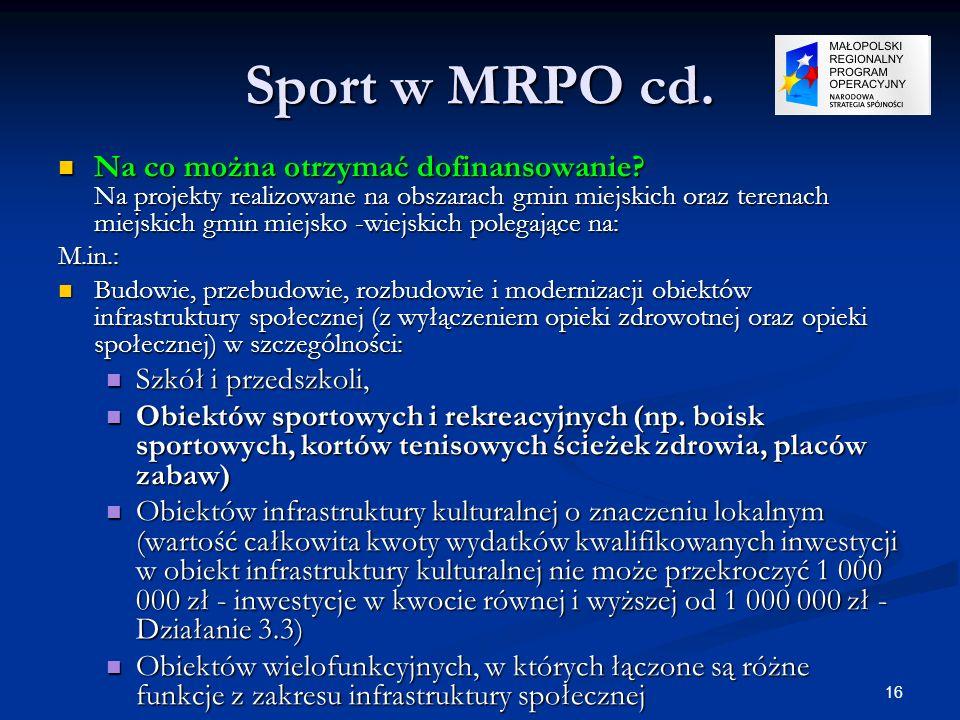 16 Sport w MRPO cd. Na co można otrzymać dofinansowanie? Na projekty realizowane na obszarach gmin miejskich oraz terenach miejskich gmin miejsko -wie