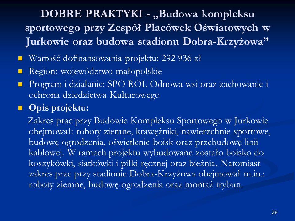 39 DOBRE PRAKTYKI - DOBRE PRAKTYKI - Budowa kompleksu sportowego przy Zespół Placówek Oświatowych w Jurkowie oraz budowa stadionu Dobra-Krzyżowa Warto