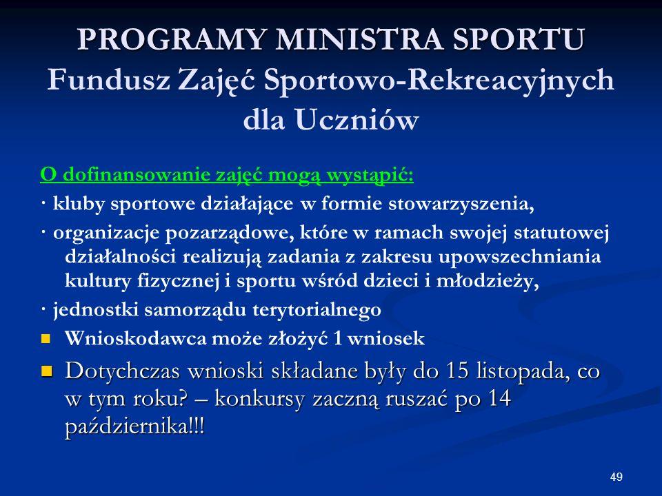49 PROGRAMY MINISTRA SPORTU PROGRAMY MINISTRA SPORTU Fundusz Zajęć Sportowo-Rekreacyjnych dla Uczniów O dofinansowanie zajęć mogą wystąpić: · kluby sp