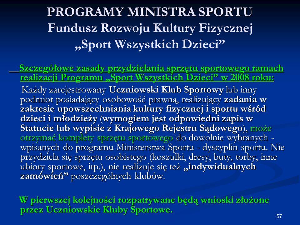 57 PROGRAMY MINISTRA SPORTU PROGRAMY MINISTRA SPORTU Fundusz Rozwoju Kultury Fizycznej Sport Wszystkich Dzieci Szczegółowe zasady przydzielania sprzęt