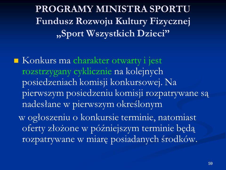 59 PROGRAMY MINISTRA SPORTU PROGRAMY MINISTRA SPORTU Fundusz Rozwoju Kultury Fizycznej Sport Wszystkich Dzieci Konkurs ma charakter otwarty i jest roz
