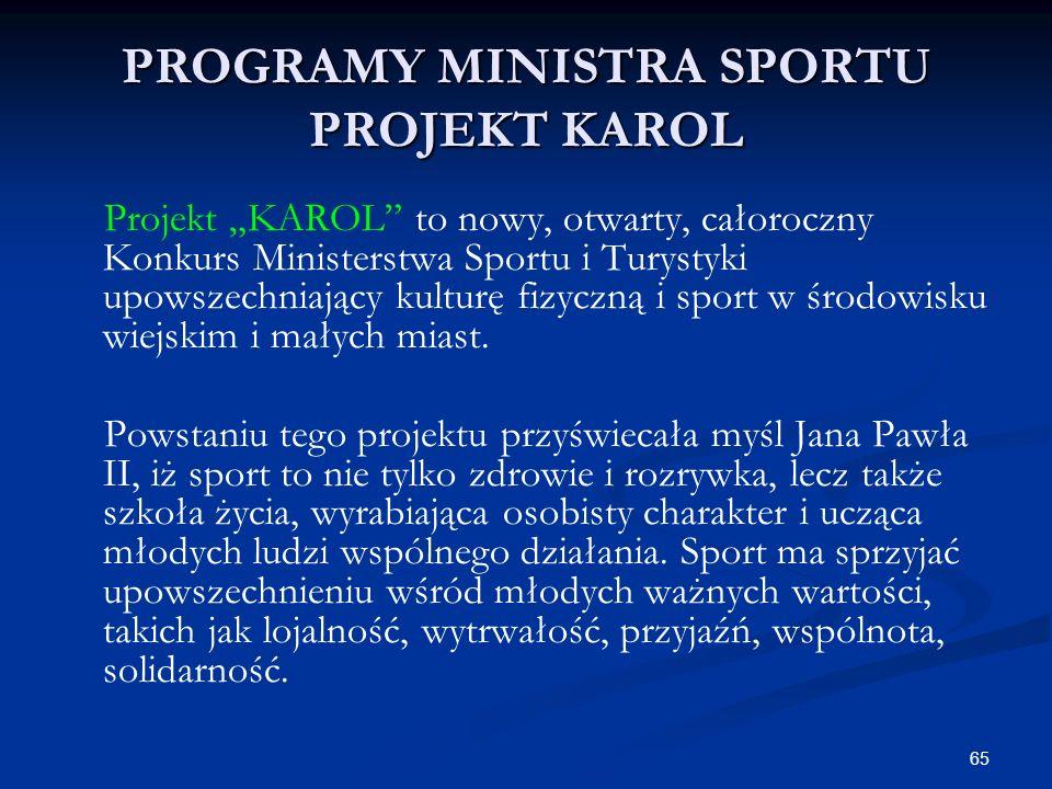 65 PROGRAMY MINISTRA SPORTU PROJEKT KAROL Projekt KAROL to nowy, otwarty, całoroczny Konkurs Ministerstwa Sportu i Turystyki upowszechniający kulturę