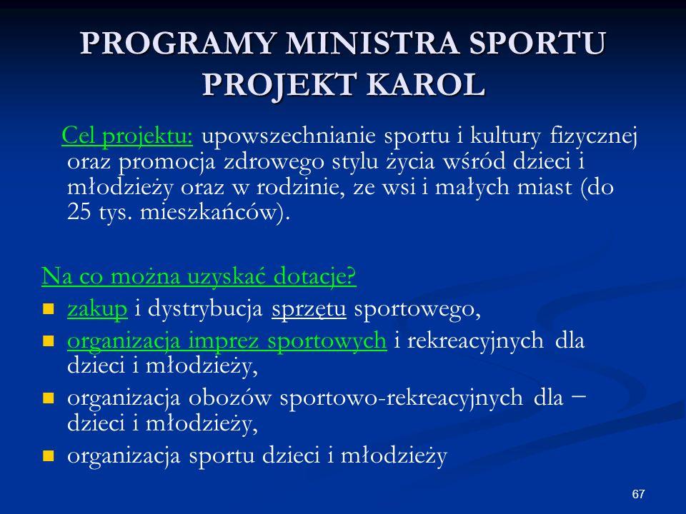67 PROGRAMY MINISTRA SPORTU PROJEKT KAROL Cel projektu: upowszechnianie sportu i kultury fizycznej oraz promocja zdrowego stylu życia wśród dzieci i m