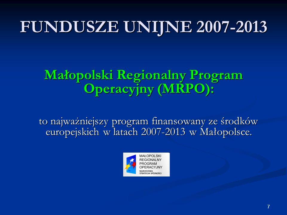 7 FUNDUSZE UNIJNE 2007-2013 Małopolski Regionalny Program Operacyjny (MRPO): to najważniejszy program finansowany ze środków europejskich w latach 200