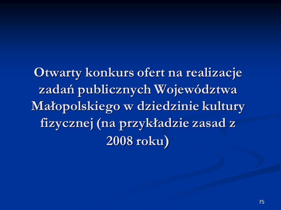 75 Otwarty konkurs ofert na realizacje zadań publicznych Województwa Małopolskiego w dziedzinie kultury fizycznej (na przykładzie zasad z 2008 roku )