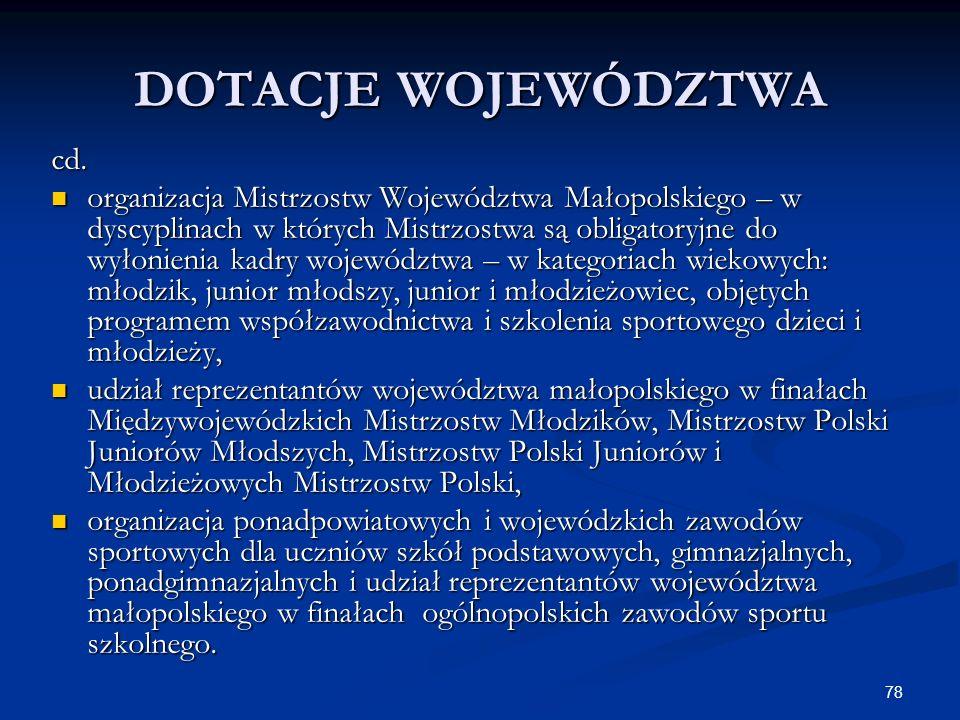 78 DOTACJE WOJEWÓDZTWA cd. organizacja Mistrzostw Województwa Małopolskiego – w dyscyplinach w których Mistrzostwa są obligatoryjne do wyłonienia kadr