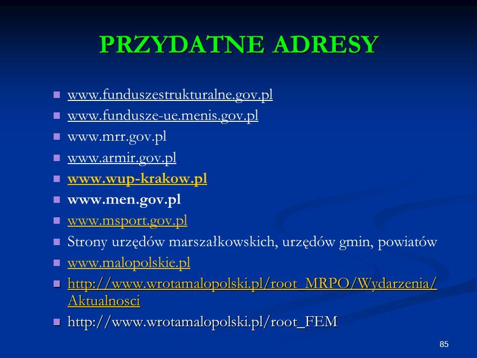 85 PRZYDATNE ADRESY www.funduszestrukturalne.gov.pl www.fundusze-ue.menis.gov.pl www.mrr.gov.pl www.armir.gov.pl www.wup-krakow.pl www.men.gov.pl www.