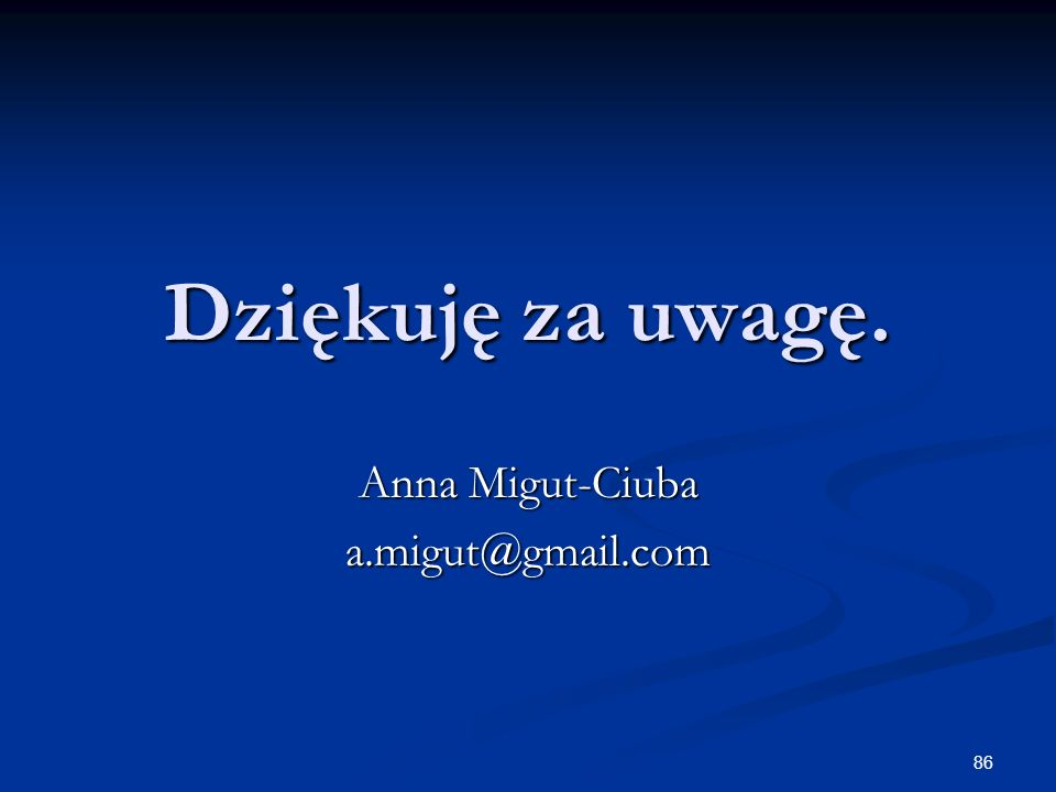 86 Dziękuję za uwagę. Anna Migut-Ciuba a.migut@gmail.com