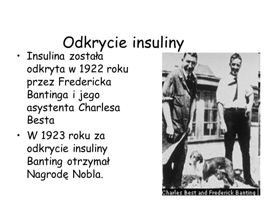 Odkrycie insuliny Insulina została odkryta w 1922 roku przez Fredericka Bantinga i jego asystenta Charlesa Besta W 1923 roku za odkrycie insuliny Bant