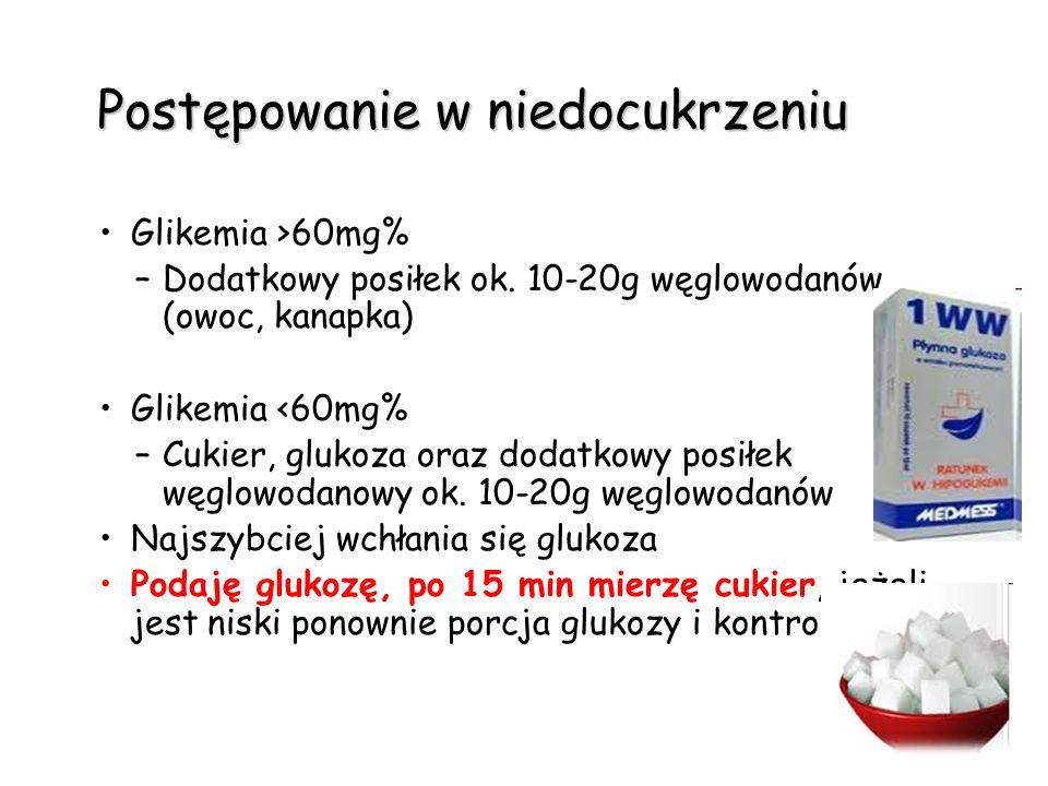 Postępowanie w niedocukrzeniu Glikemia >60mg% –Dodatkowy posiłek ok. 10-20g węglowodanów (owoc, kanapka) Glikemia <60mg% –Cukier, glukoza oraz dodatko