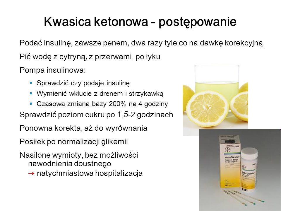 Podać insulinę, zawsze penem, dwa razy tyle co na dawkę korekcyjną Pić wodę z cytryną, z przerwami, po łyku Pompa insulinowa: Sprawdzić czy podaje ins