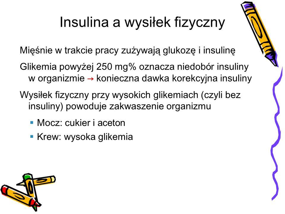 Mięśnie w trakcie pracy zużywają glukozę i insulinę Glikemia powyżej 250 mg% oznacza niedob ó r insuliny w organizmie konieczna dawka korekcyjna insul