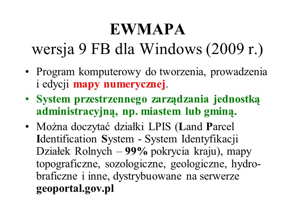 EWMAPA wersja 9 FB dla Windows (2009 r.) Program komputerowy do tworzenia, prowadzenia i edycji mapy numerycznej. System przestrzennego zarządzania je