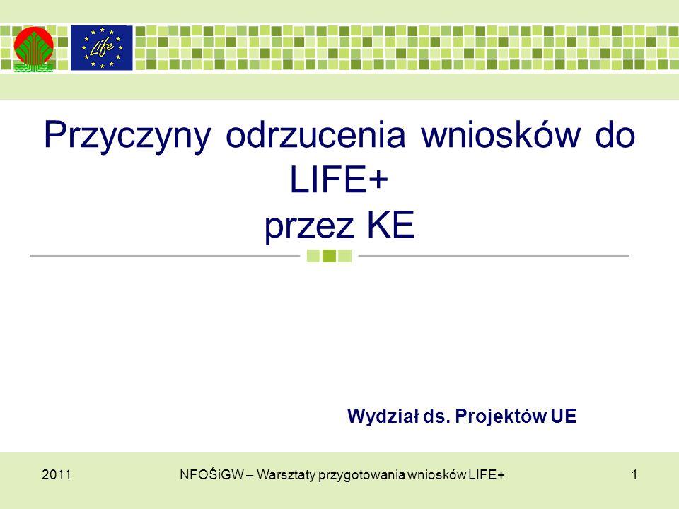Przyczyny odrzucenia wniosków do LIFE+ przez KE 20111NFOŚiGW – Warsztaty przygotowania wniosków LIFE+ Wydział ds.