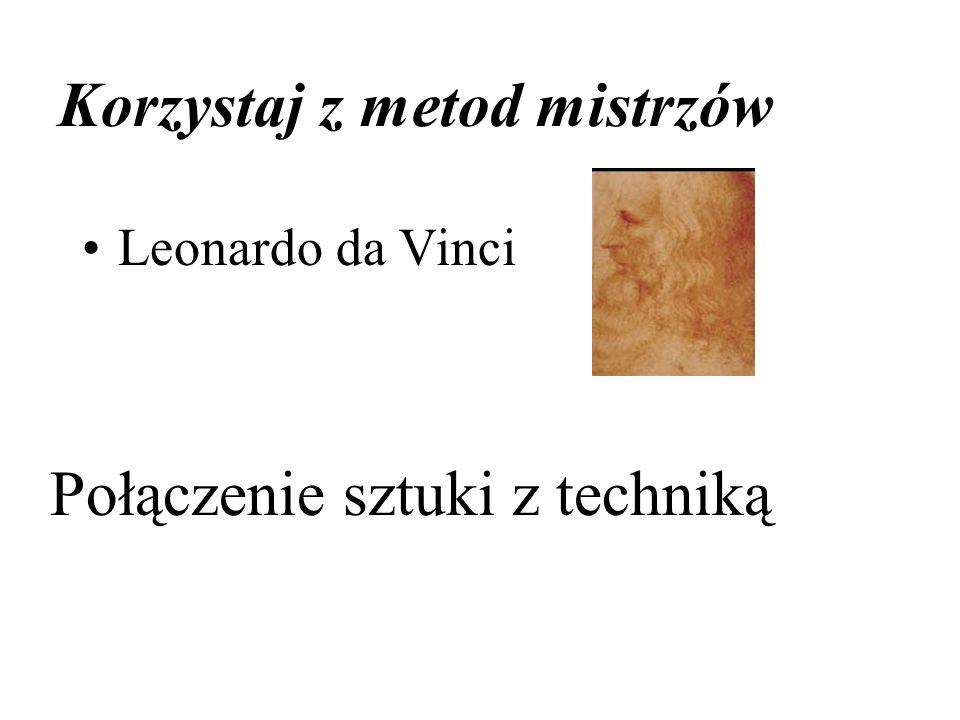 Korzystaj z metod mistrzów Leonardo da Vinci Połączenie sztuki z techniką
