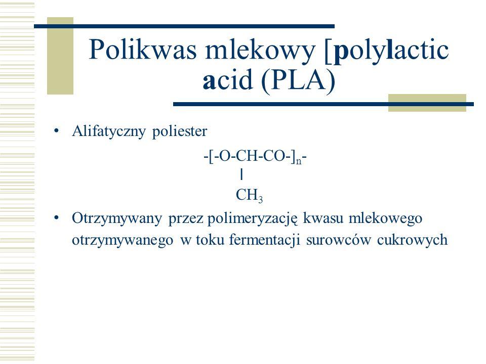 Polikwas mlekowy [polylactic acid (PLA) Alifatyczny poliester -[-O-CH-CO-] n - l CH 3 Otrzymywany przez polimeryzację kwasu mlekowego otrzymywanego w