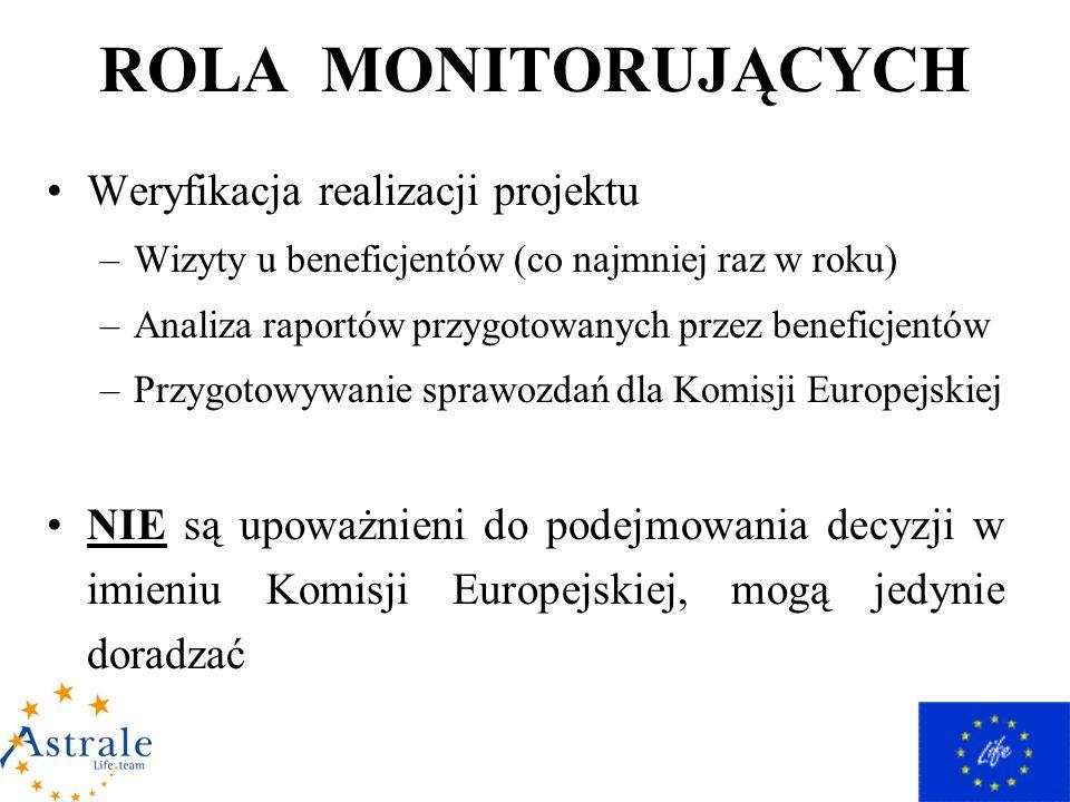 ROLA MONITORUJĄCYCH Weryfikacja realizacji projektu –Wizyty u beneficjentów (co najmniej raz w roku) –Analiza raportów przygotowanych przez beneficjentów –Przygotowywanie sprawozdań dla Komisji Europejskiej NIE są upoważnieni do podejmowania decyzji w imieniu Komisji Europejskiej, mogą jedynie doradzać