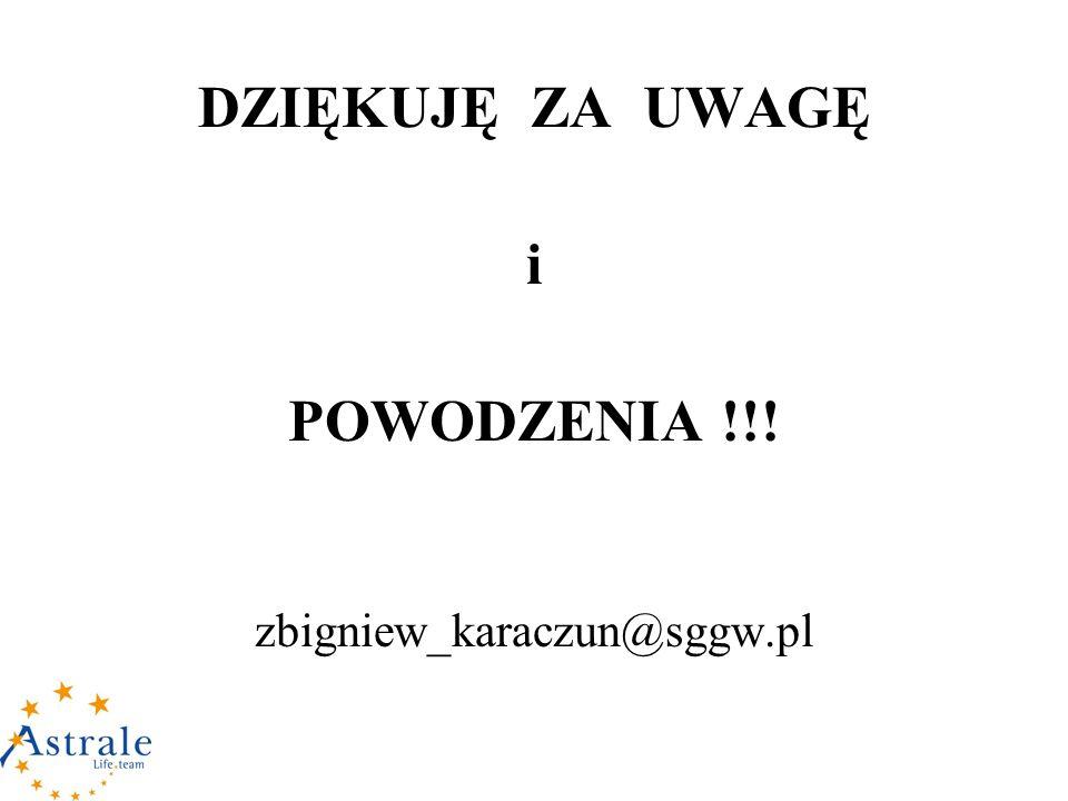 DZIĘKUJĘ ZA UWAGĘ i POWODZENIA !!! zbigniew_karaczun@sggw.pl