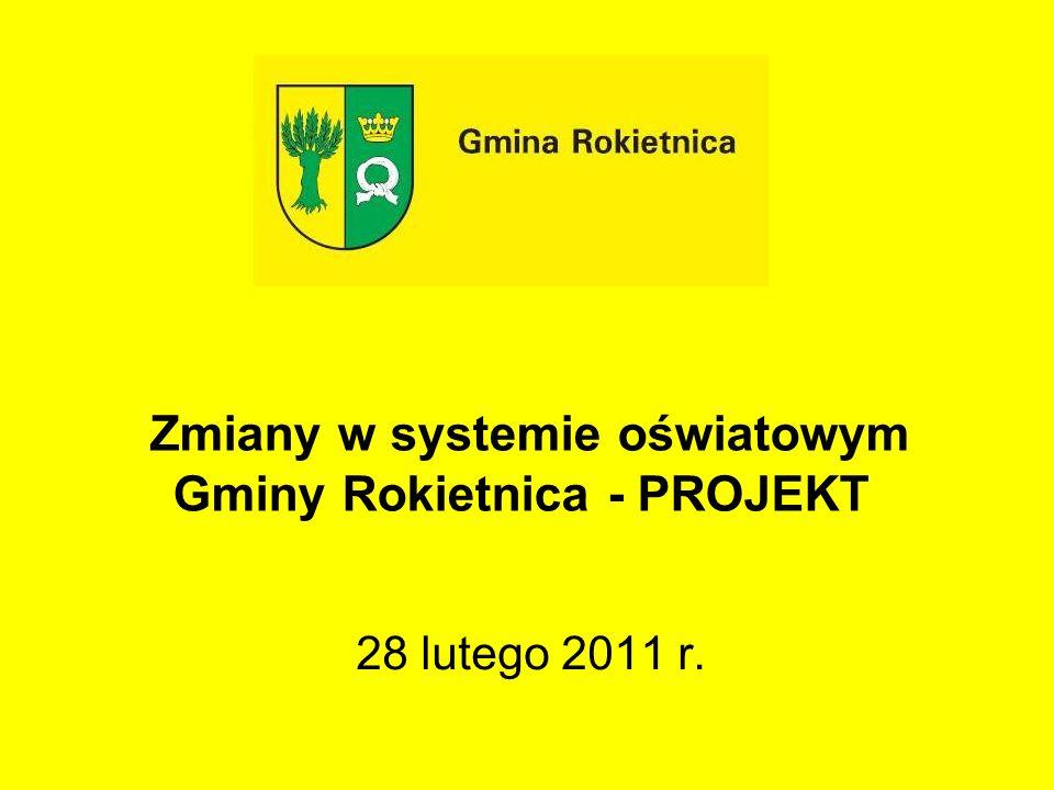 Zmiany w systemie oświatowym Gminy Rokietnica - PROJEKT 28 lutego 2011 r.