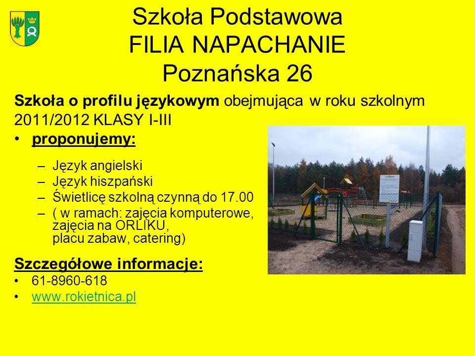 Szkoła Podstawowa FILIA NAPACHANIE Poznańska 26 Szkoła o profilu językowym obejmująca w roku szkolnym 2011/2012 KLASY I-III proponujemy: –Język angiel