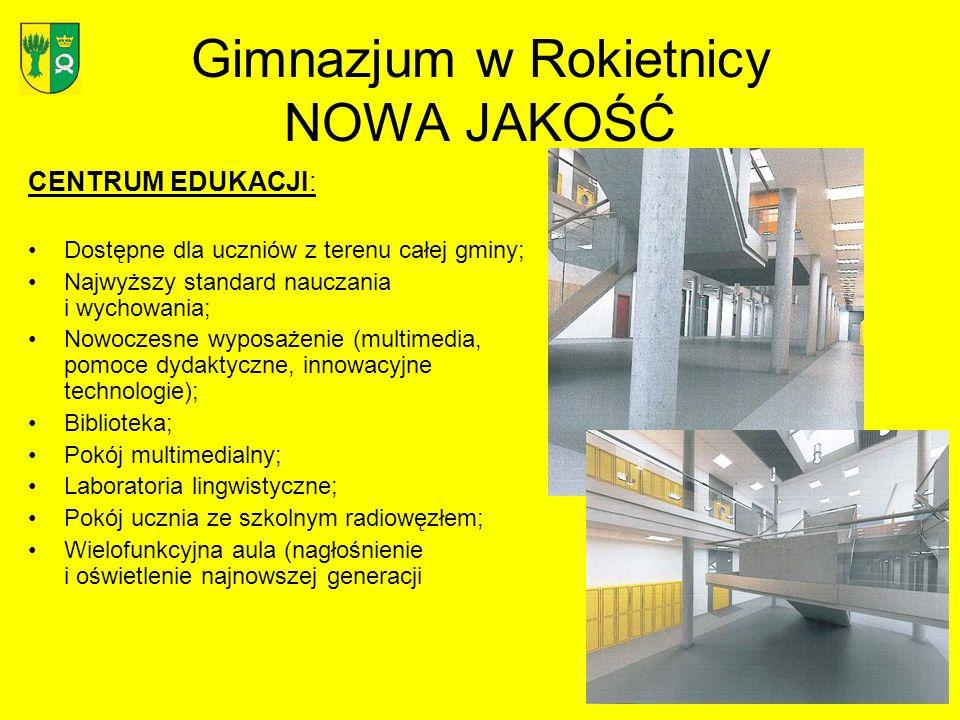 Gimnazjum w Rokietnicy NOWA JAKOŚĆ CENTRUM EDUKACJI: Dostępne dla uczniów z terenu całej gminy; Najwyższy standard nauczania i wychowania; Nowoczesne