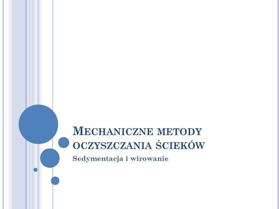 M ECHANICZNE METODY OCZYSZCZANIA ŚCIEKÓW Sedymentacja i wirowanie
