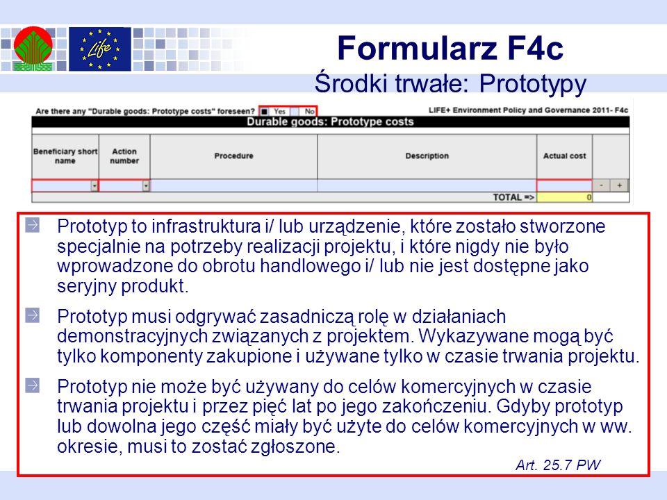 Formularz F4c Środki trwałe: Prototypy Prototyp to infrastruktura i/ lub urządzenie, które zostało stworzone specjalnie na potrzeby realizacji projektu, i które nigdy nie było wprowadzone do obrotu handlowego i/ lub nie jest dostępne jako seryjny produkt.