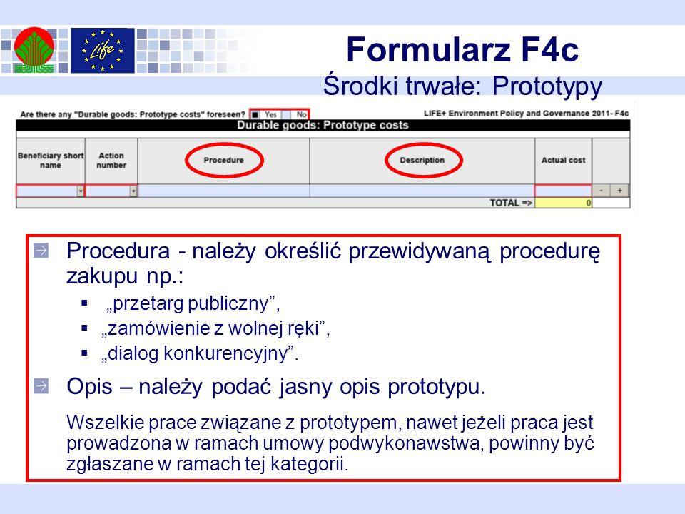 Formularz F4c Środki trwałe: Prototypy Procedura - należy określić przewidywaną procedurę zakupu np.: przetarg publiczny, zamówienie z wolnej ręki, dialog konkurencyjny.
